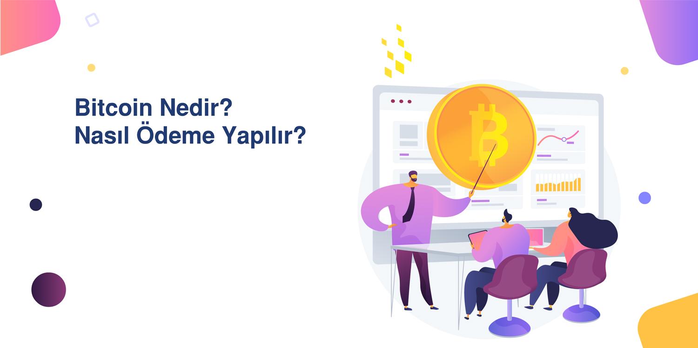 Bitcoin Nedir? Nasıl Ödeme Yapılır?