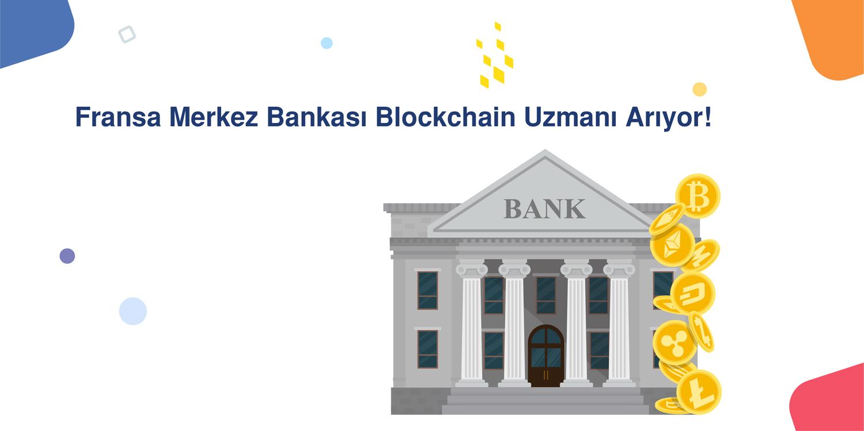 Fransa Merkez Bankası Blockchain Uzmanı Arıyor!