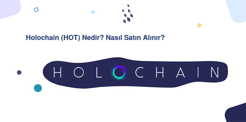 Holochain (HOT) Nedir? Nasıl Satın Alınır?